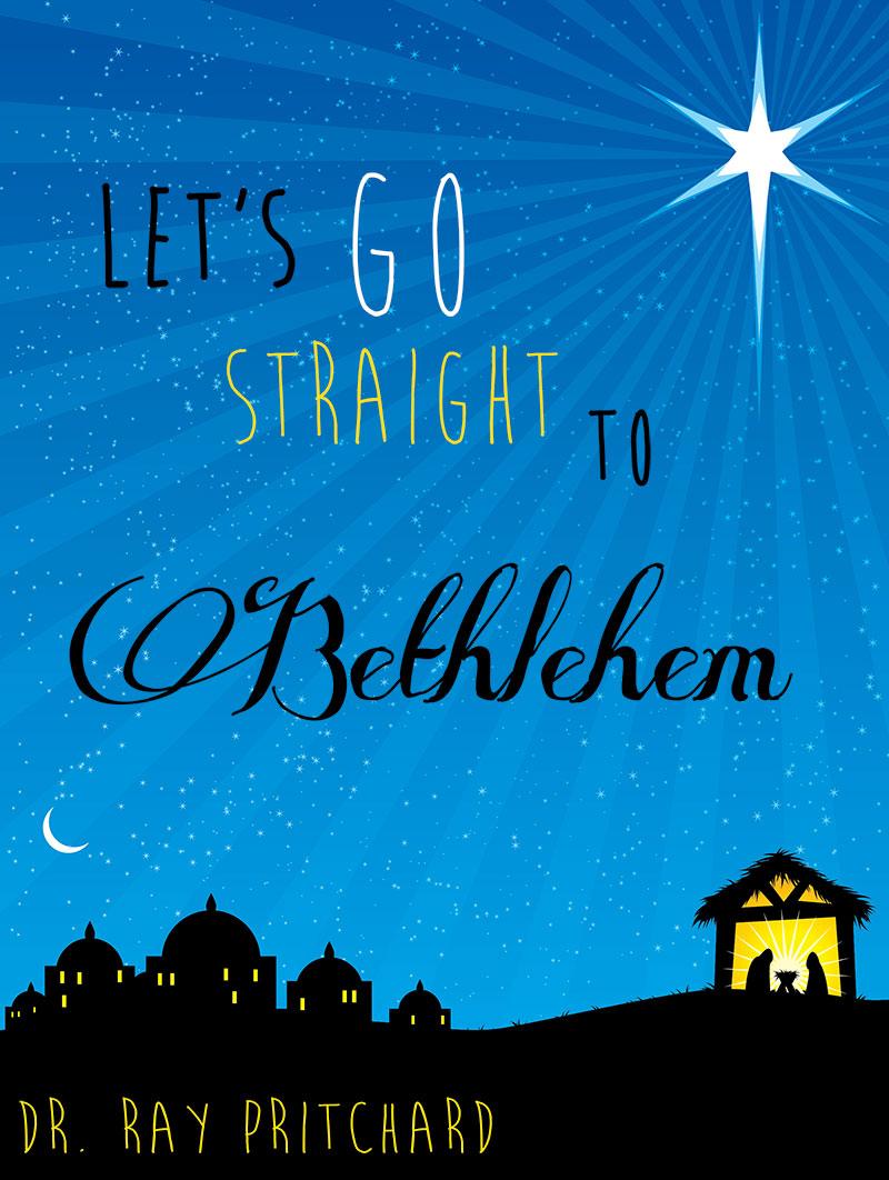 Let's Go Straight to Bethlehem