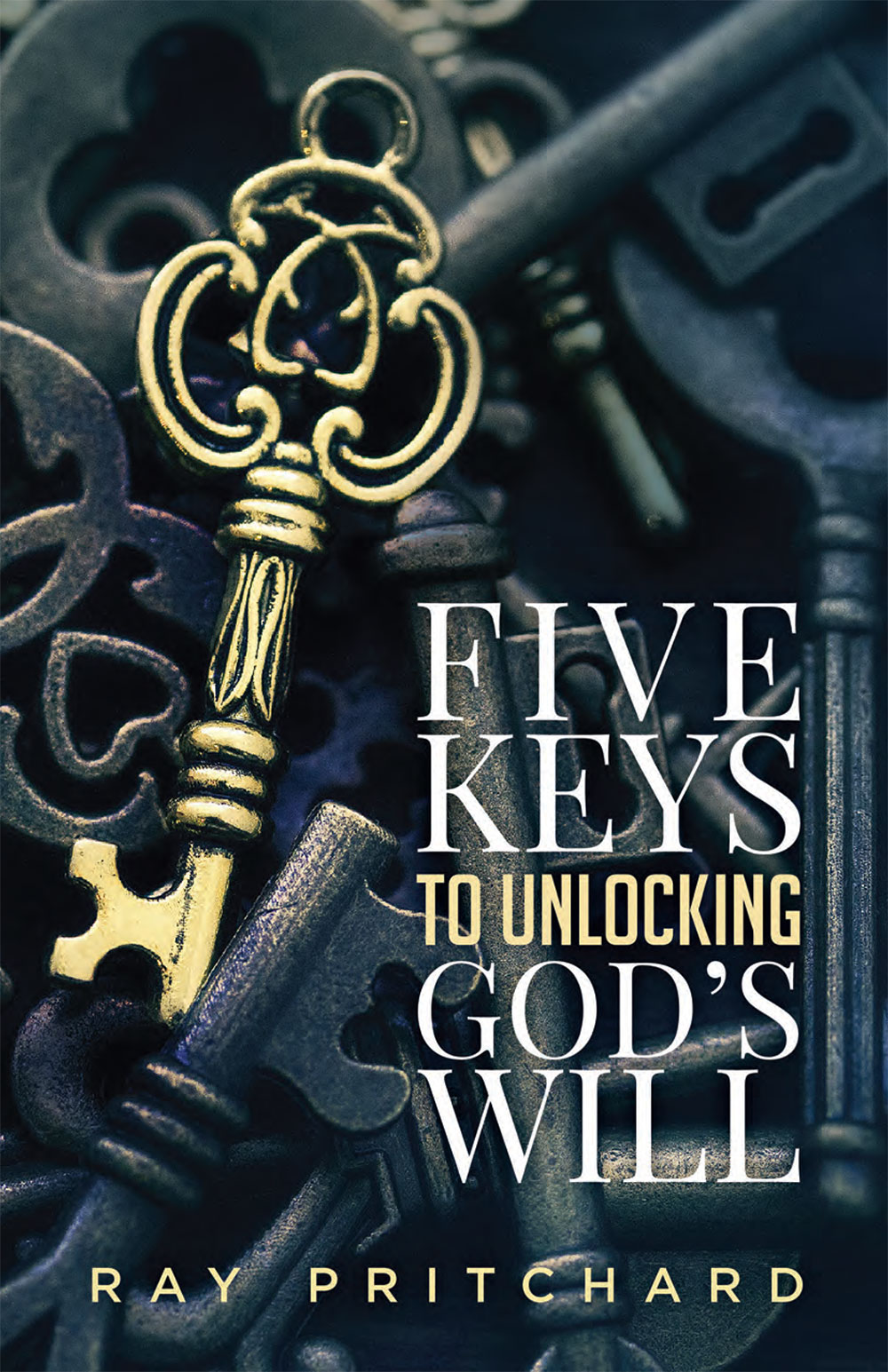 Five Keys to Unlocking God's Will