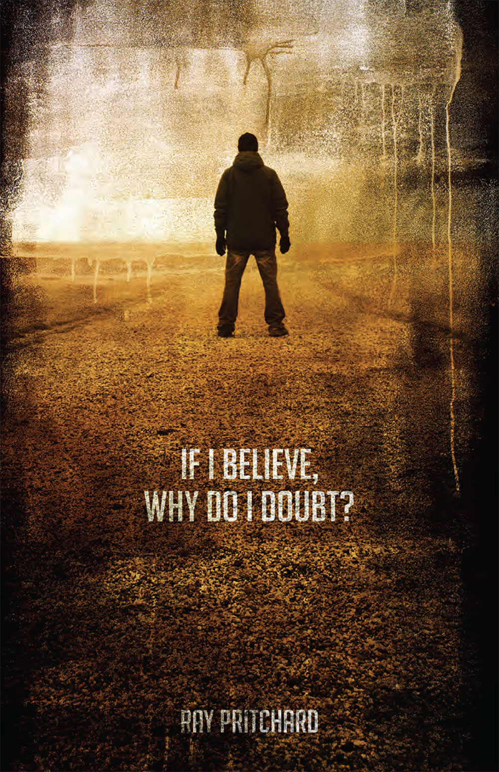 If I Believe, Why Do I Doubt?