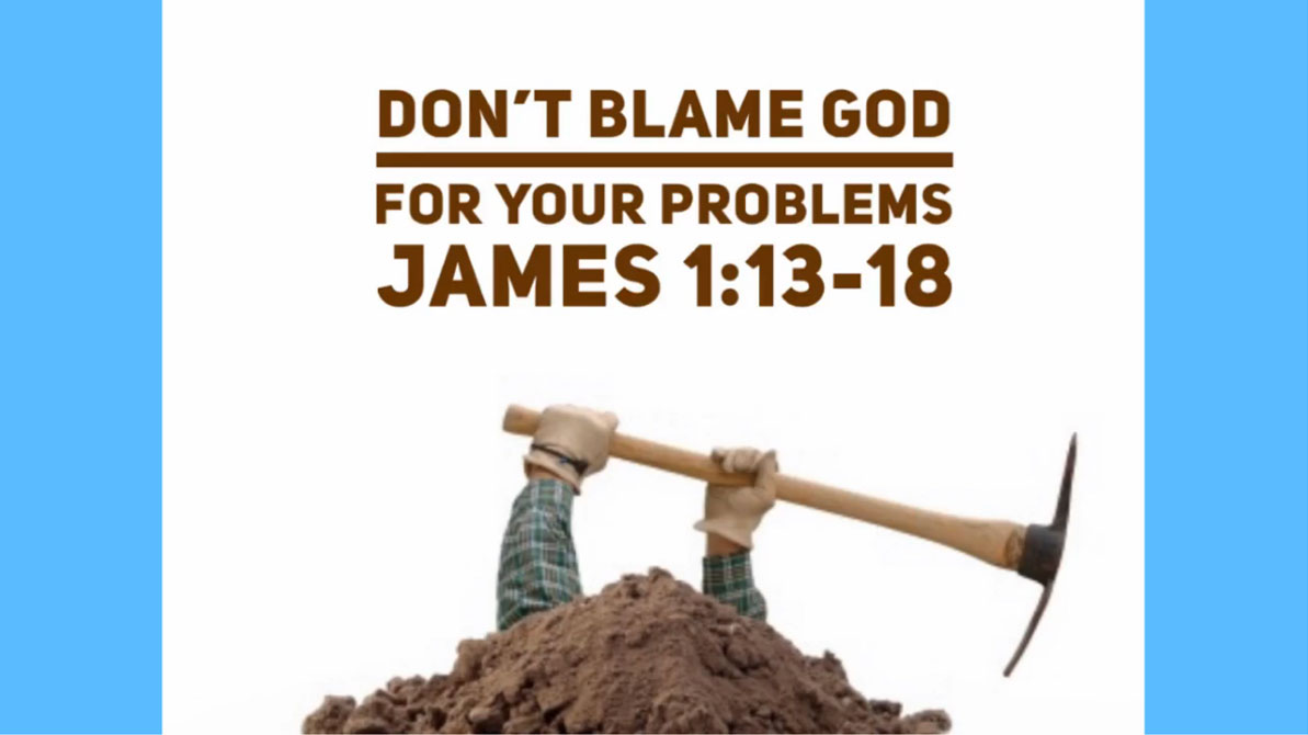 Lesson 2: Don't Blame God for Your Problems (James 1:13-18)