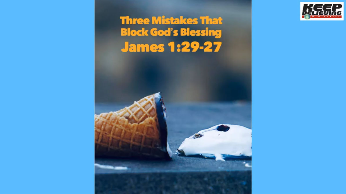 Lesson 3: Three Mistakes That Block God's Blessing (James 1:19-27)