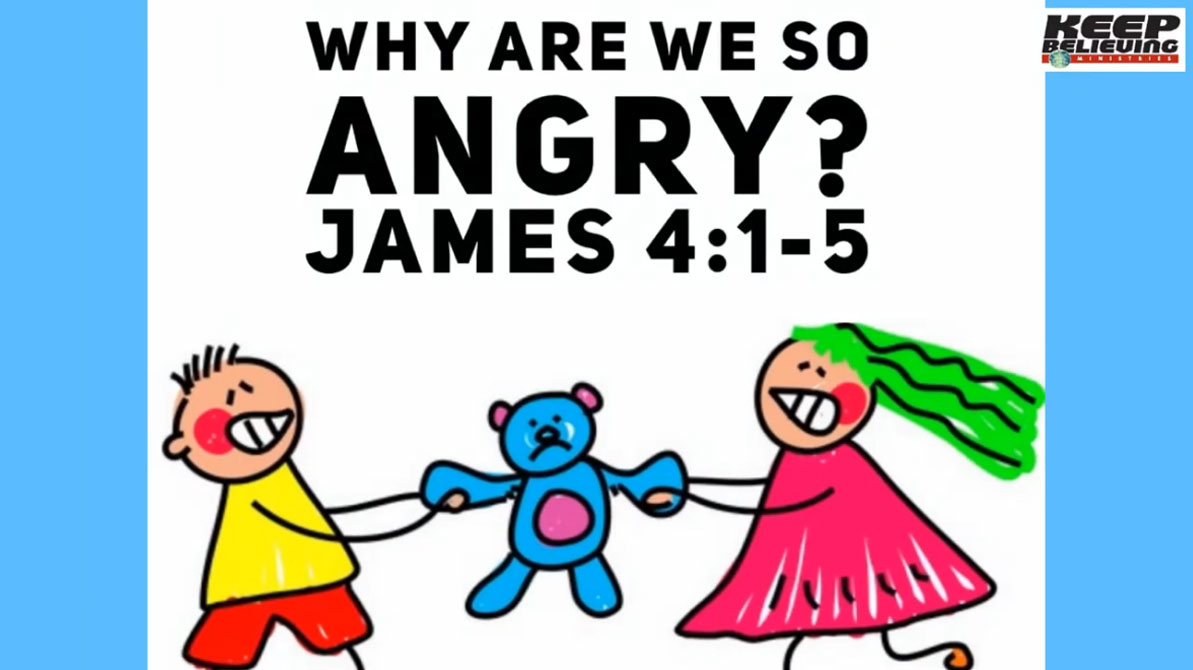 Lesson 7: Why Are We So Angry? (James 4:1-5)