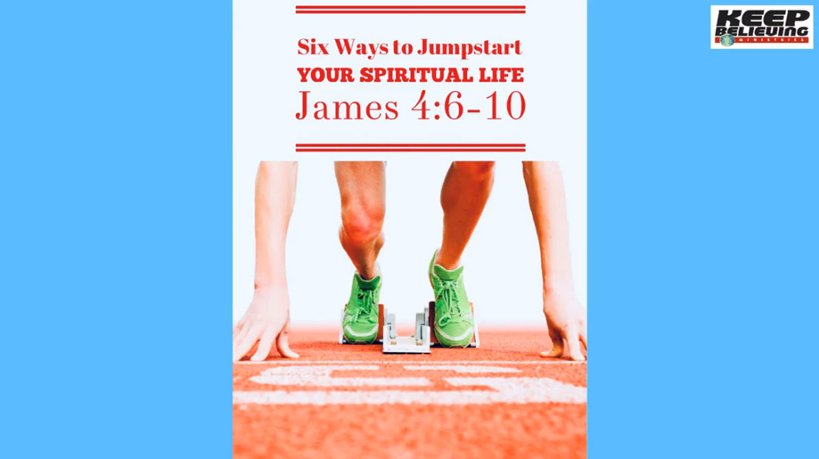 Lesson 8: Six Ways to Jumpstart Your Spiritual Life (James 4:6-10)