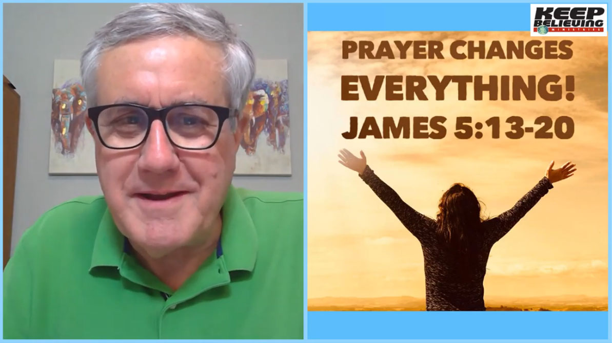 Lesson 11: Prayer Changes Everything! (James 5:13-20)